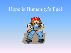 Hope is Humanity's Fuel